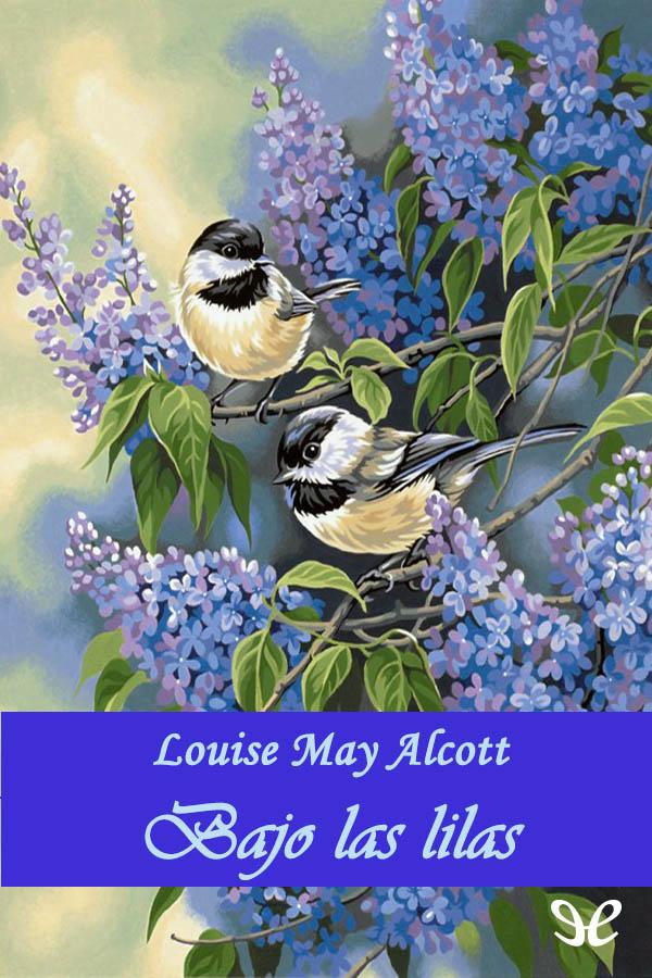 Alcott, Louisa M. - Bajo las lilas