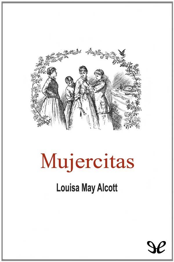 Alcott, Louisa M. - Mujercitas
