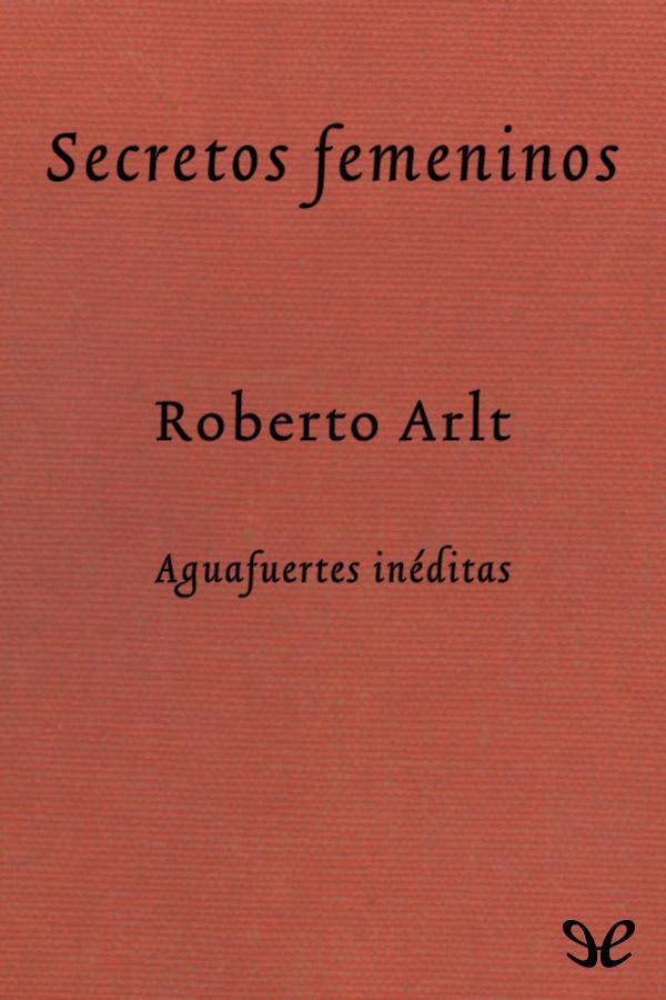 Arlt, Roberto - Secretos femeninos