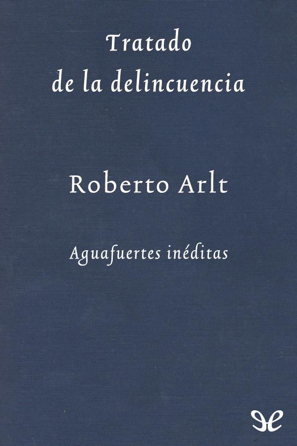 Arlt, Roberto - Tratado de la delincuencia