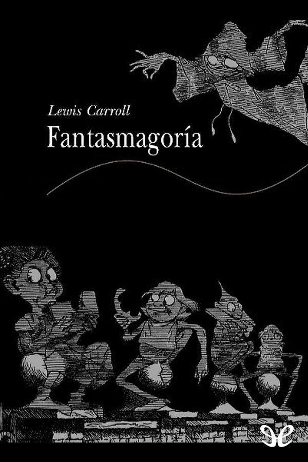 Carroll, Lewis - Fantasmagor�a
