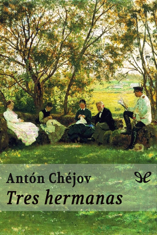 Ch�jov, Ant�n - Tres hermanas