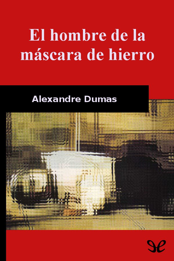 Dumas, Alejandro - El hombre de la m�scara de hierro