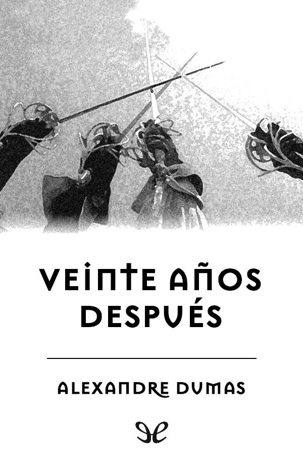 Dumas, Alejandro - Veinte a�os despu�s