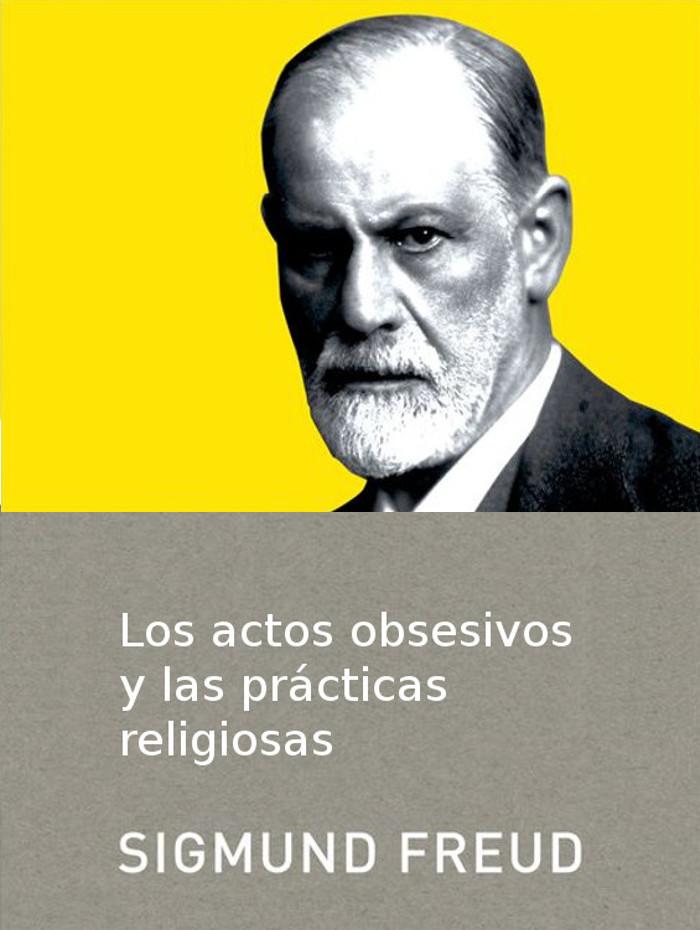 tapa de Freud, Sigmund - Los actos obsesivos y las pr�cticas religiosas