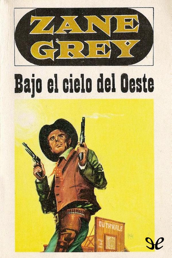 Grey, Zane - Bajo el cielo del oeste