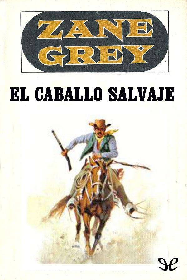 tapa de Grey, Zane - El Caballo salvaje