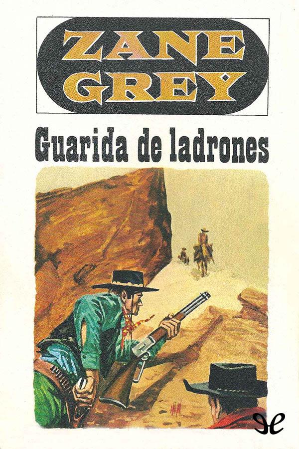 tapa de Grey, Zane - Guarida de ladrones