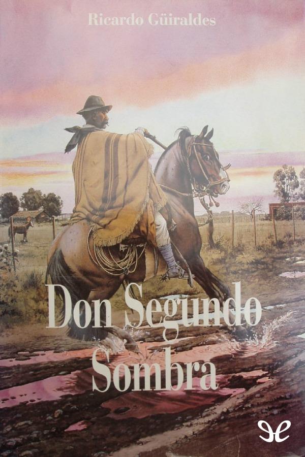 Guiraldes, Ricardo - Don Segundo Sombra