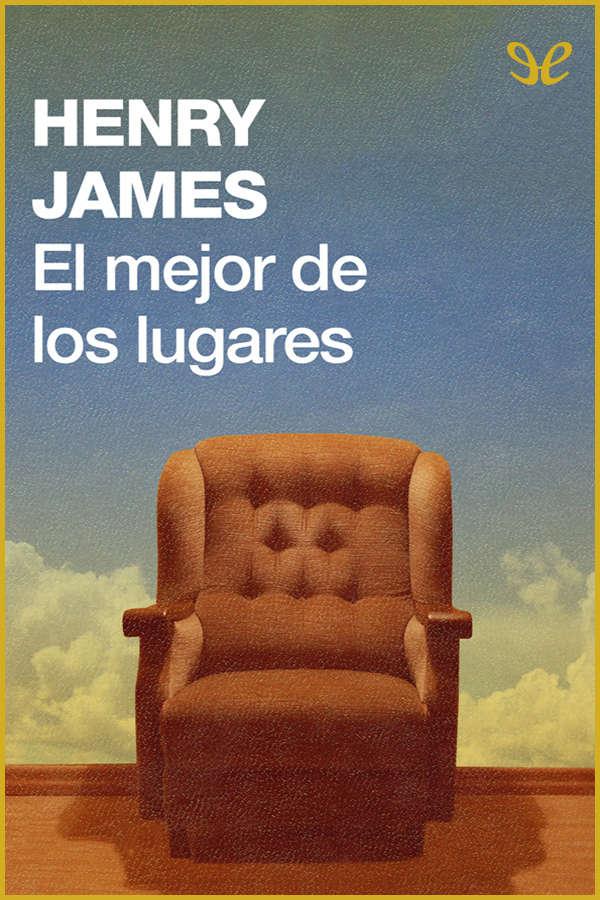 James, Henry - El Mejor de los lugares