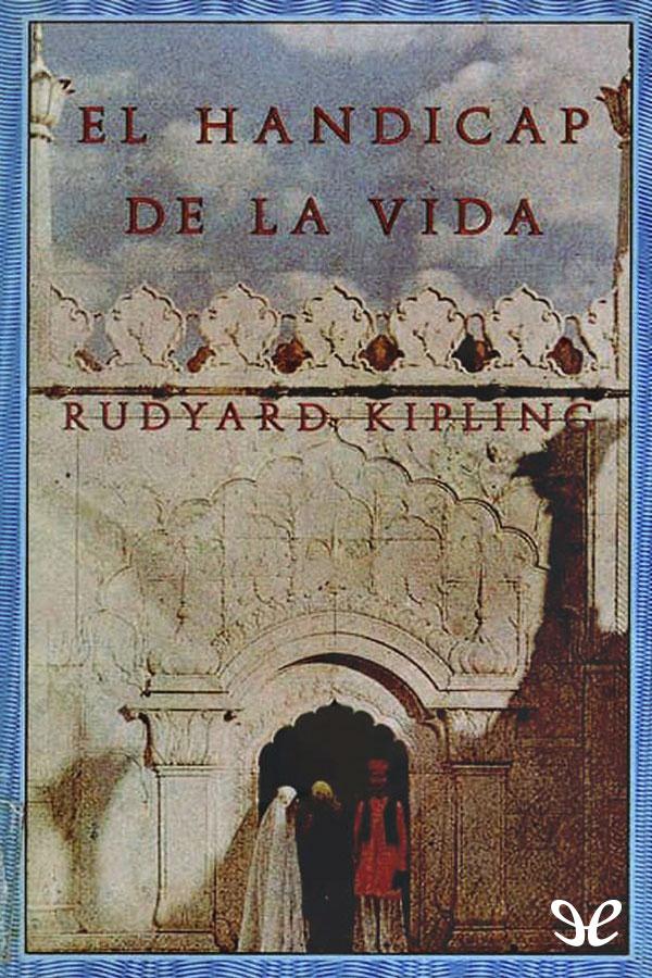 Kipling, Joseph Rudyard - El H�ndicap de la vida