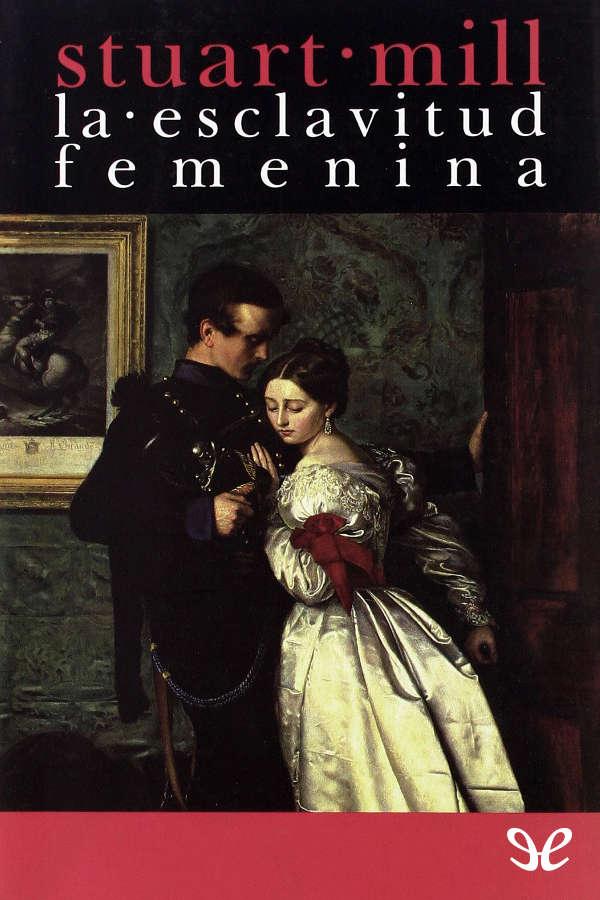 Mill, John Stuart - La Esclavitud femenina