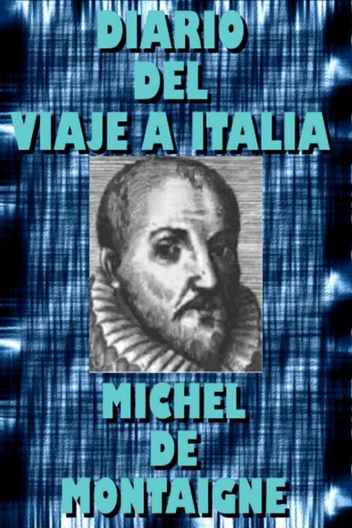 Montaigne, Michel de - Diario del viaje a Italia
