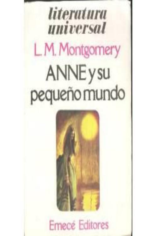 Montgomery, L.M, - Anne y su peque�o mundo