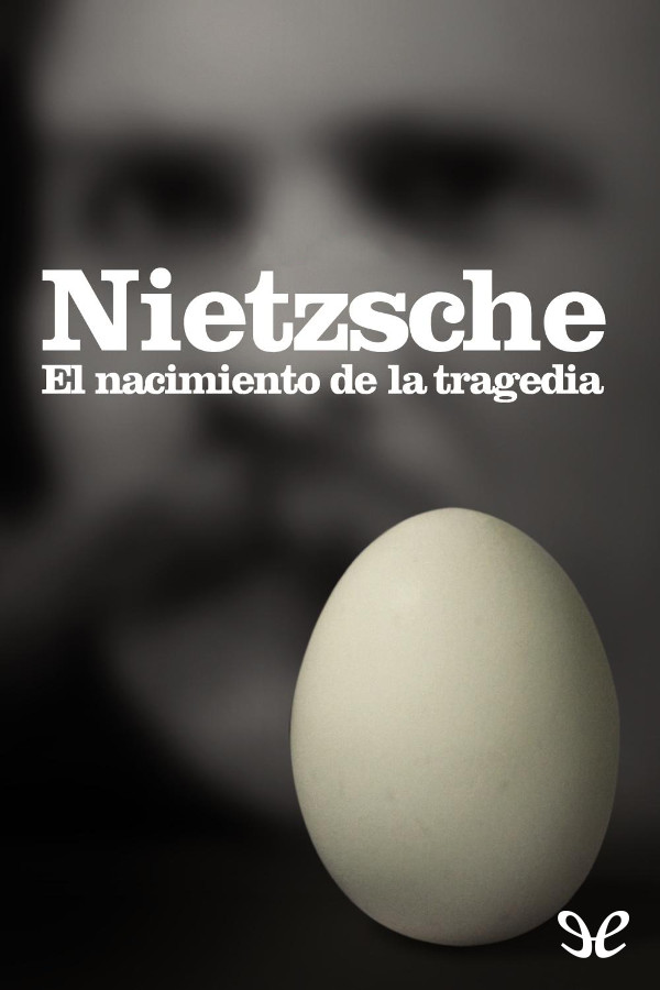 Nietzsche, Friedrich Wilhelm - El Nacimiento De La Tragedia