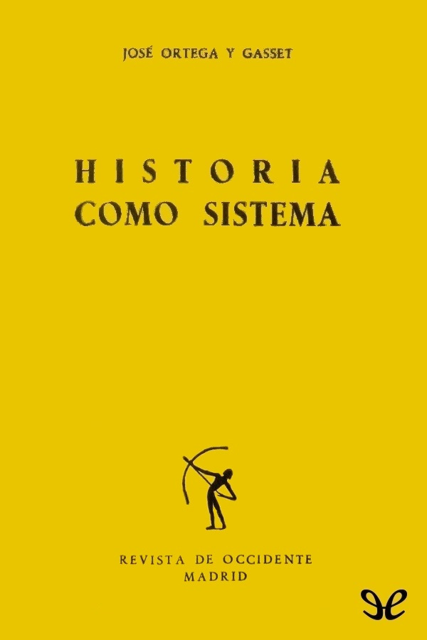 tapa de Ortega y Gasset, Jos� - Historia como sistema