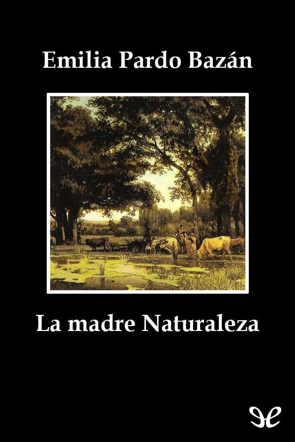 Pardo Baz�n, Emilia, Condesa de - La Madre Naturaleza