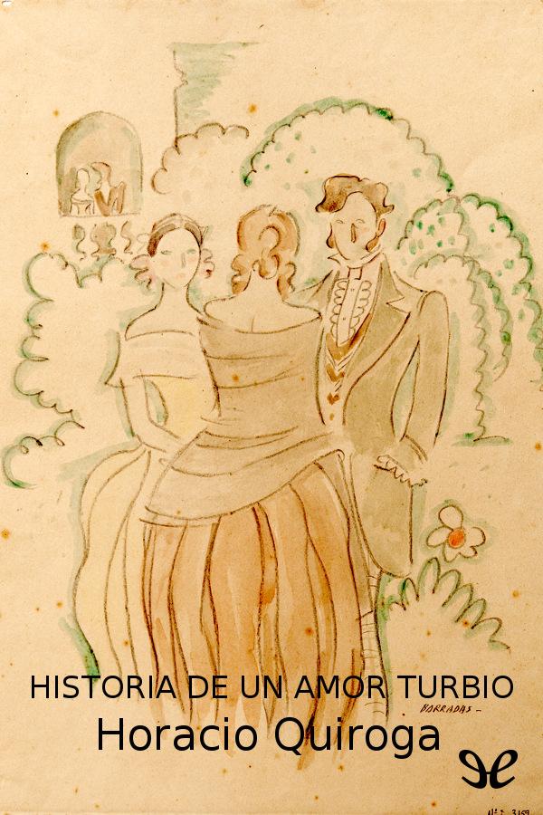 Quiroga, Horacio - Historia de un amor turbio