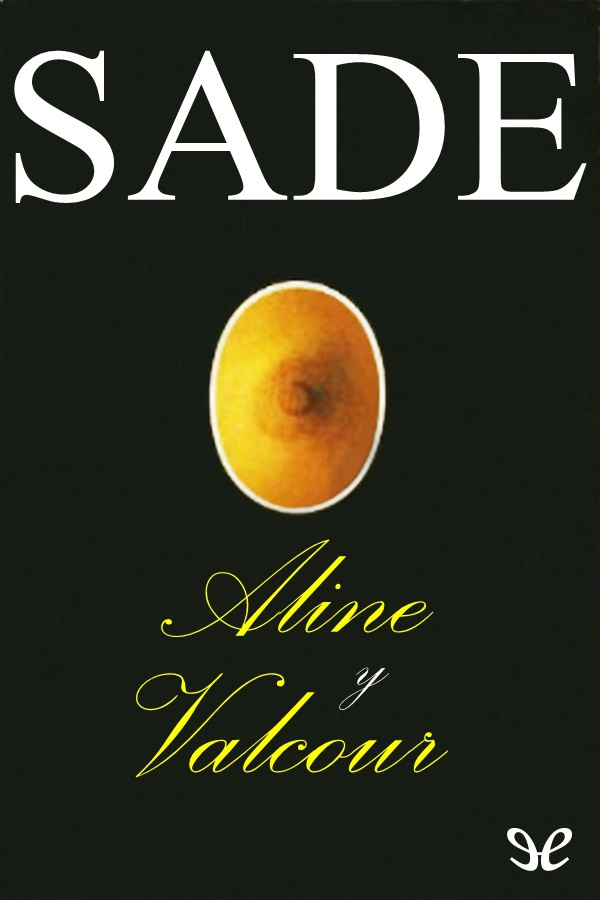 Sade, Marqu�s de - Aline y Valcour o La Novela Filos�fica