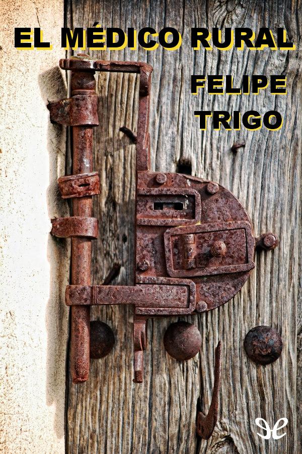 Trigo, Felipe - El M�dico rural