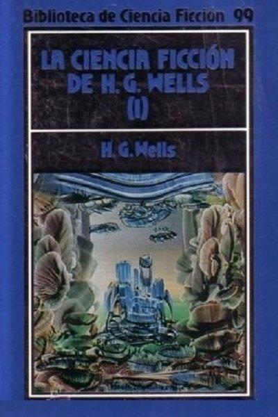 Wells, Herbert George - La Ciencia-Ficci�n de H. G. Wells I
