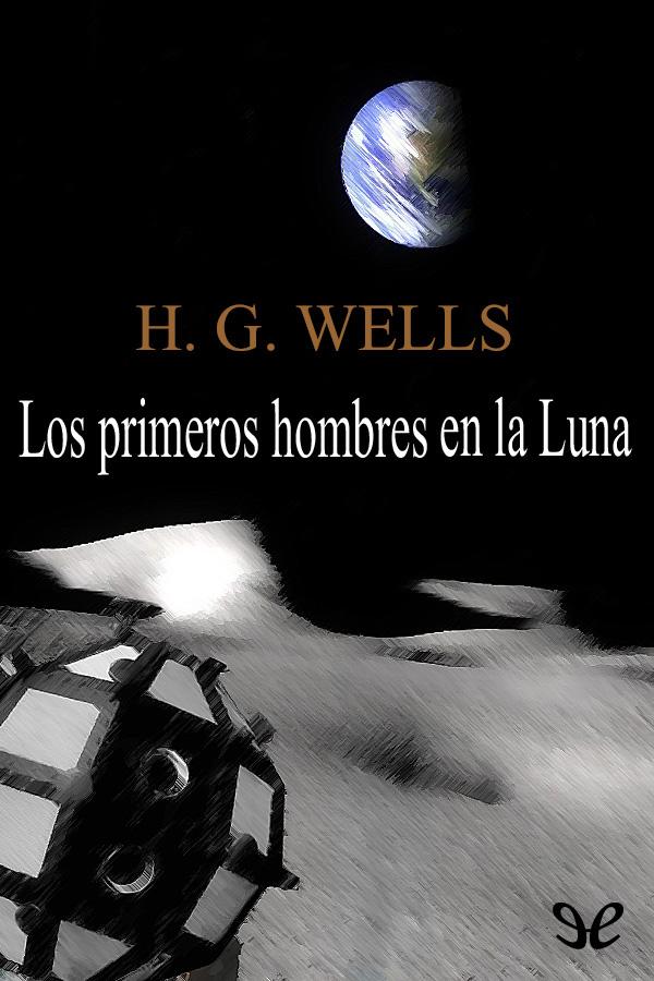 Wells, Herbert George - Los Primeros hombres en la luna