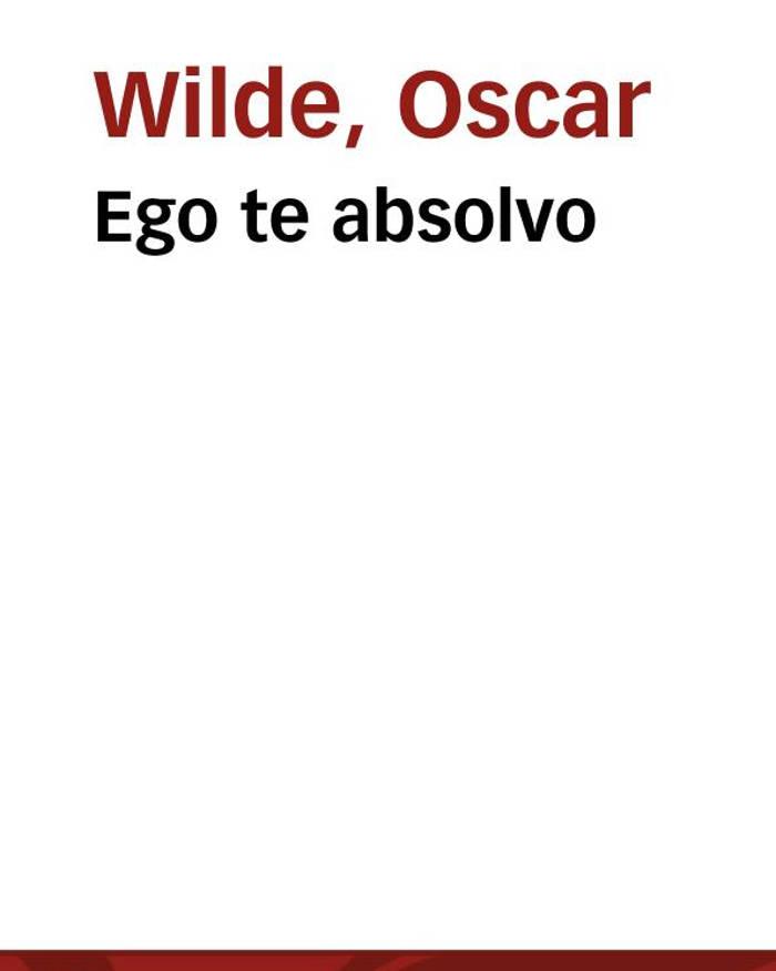 tapa de Wilde, Oscar - Ego te absolvo