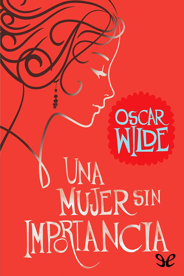 tapa de Wilde, Oscar - Una mujer sin importancia