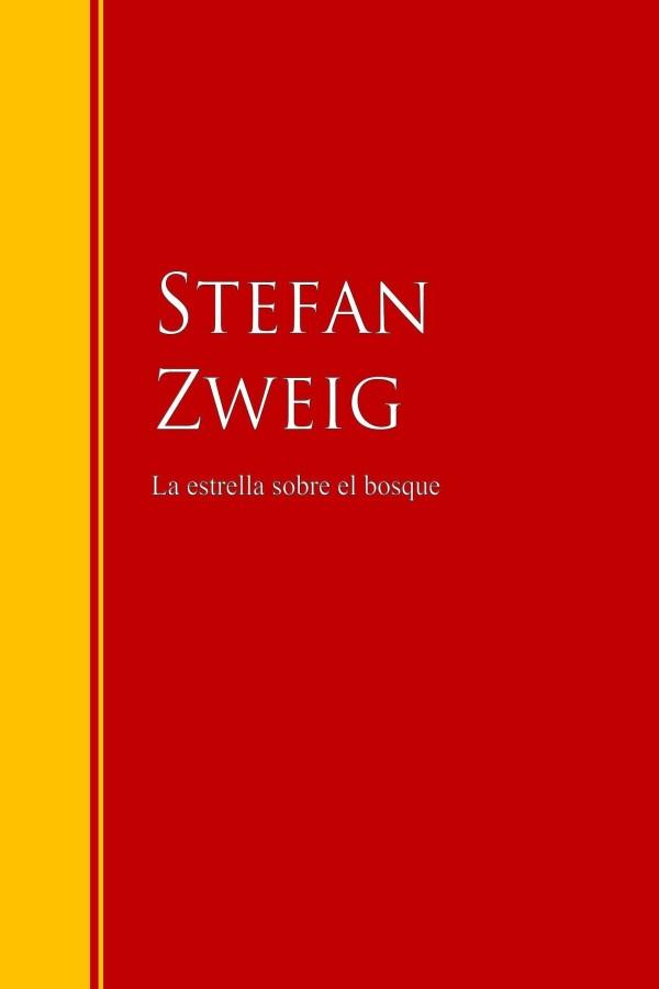 Zweig Stefan - La estrella sobre el bosque