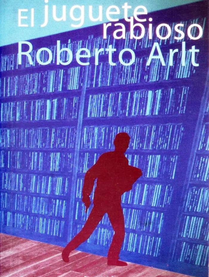Arlt, Roberto - El juguete rabioso