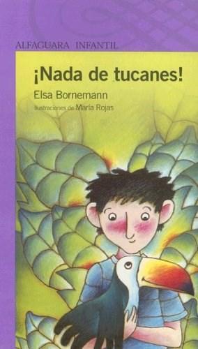 Nada De Tucanes! de Elsa Bornemann - Alfaguara Infantil